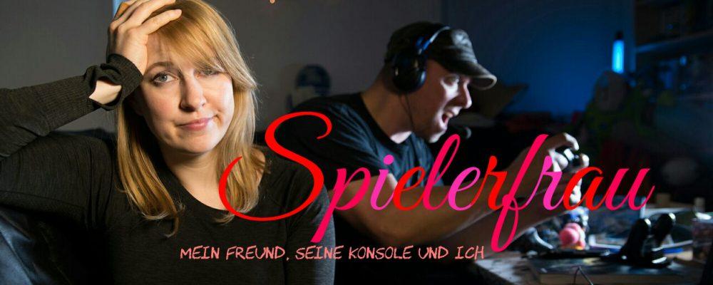 SPIELERFRAU – Mein Freund, seine Konsole und ich (Teil 2)