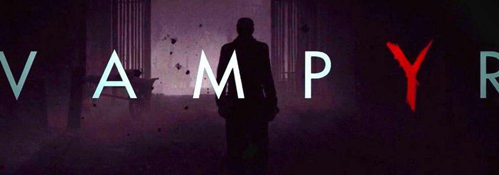 E3 2017: Vampyr E3-Trailer vorgestellt